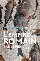 L'Empire romain par le menu / Arkhé Éditions